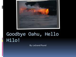 Goodbye Oahu, Hello Hilo!