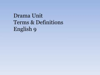 Drama Unit Terms & Definitions English 9