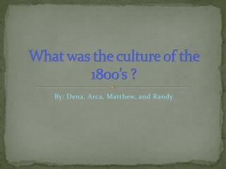 What was the culture of the 1800's ?