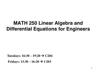 MATH 250 Linear Algebra and Differential Equations for Engineers
