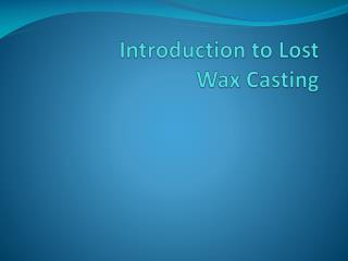 Introduction to Lost Wax Casting