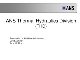 ANS  Thermal Hydraulics  Division  ( THD)