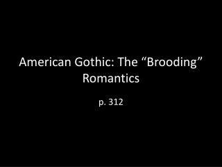 American Gothic: The �Brooding� Romantics