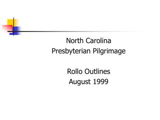 North Carolina  Presbyterian Pilgrimage  Rollo Outlines August 1999