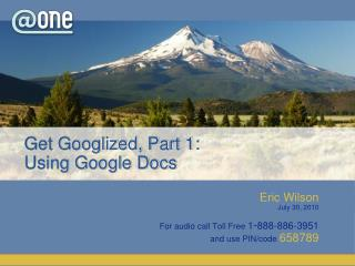 Get Googlized ,Part1: UsingGoogleDocs