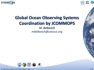 Global Ocean Observing Systems Coordination by  JCOMMOPS M.  B elbeoch mbelbeoch@unesco.org