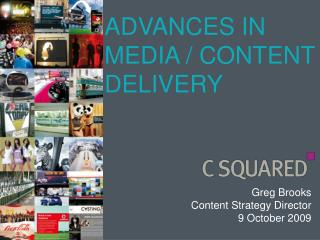 ADVANCES IN MEDIA / CONTENT DELIVERY