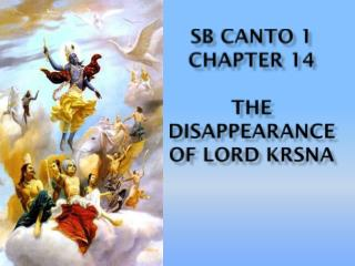 SB CANTO 1 CHAPTER 14 THE DISAPPEARANCE OF LORD KRSNA