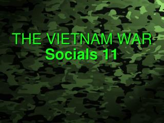 THE VIETNAM WAR Socials 11