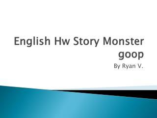 English  Hw  Story Monster goop