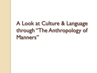 """A Look at Culture & Language through """"The Anthropology of Manners"""""""