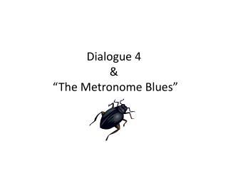 """Dialogue 4  &  """"The Metronome Blues"""""""