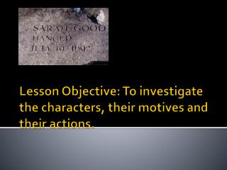 Lesson Objective: To investigate the characters, their motives and their actions.
