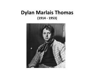 Dylan  Marlais Thomas (1914 - 1953)