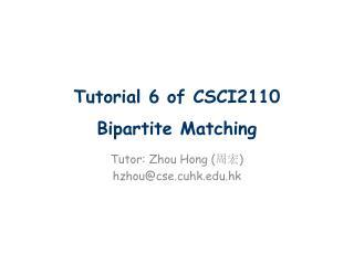 Tutorial  6  of CSCI2110 Bipartite Matching