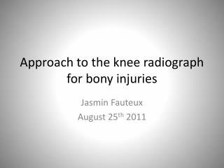 Approach to the knee radiograph for bony injuries