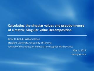 Calculating the singular values and pseudo-inverse of a  matrix: Singular Value Decomposition