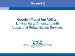 Goodwill ®  and AgrAbility: Linking Rural Americans with Vocational Rehabilitation Services