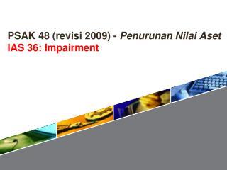 PSAK 48 ( revisi  2009)  -  Penurunan Nilai Aset IAS 36 : Impairment