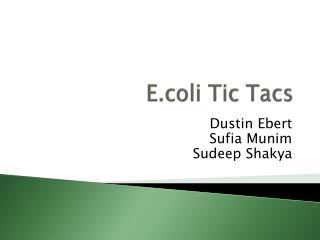 E.coli  Tic  Tacs