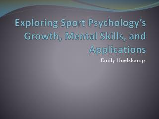 Exploring Sport Psychology�s Growth, Mental Skills, and Applications