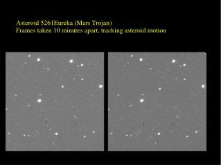 Asteroid 5261Eureka (Mars Trojan) Frames taken 10 minutes apart, tracking asteroid motion