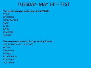 The eight character archetypes for SITCOMS: STICK GOOFBALL WISECRACKER SAGE BULLY DORK CHARMER