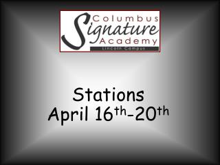 Stations  April  16 th -20 th