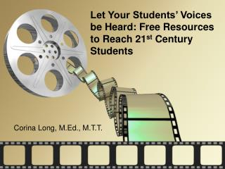 Let Your Students' Voices be Heard : Free Resources to Reach 21 st  Century Students