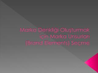 Marka Denkliği Oluşturmak için Marka Unsurları  ( Brand Elements ) Seçme