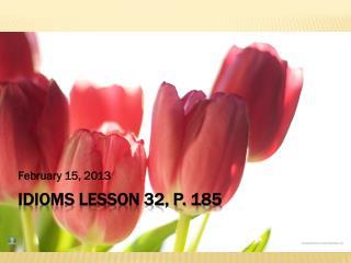 Idioms Lesson 32, p. 185