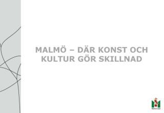 MALMÖ – DÄR KONST OCH KULTUR GÖR SKILLNAD