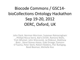 Biocode  Commons / GSC14-  bioCollections  Ontology  Hackathon Sep 19-20, 2012 OERC, Oxford, UK