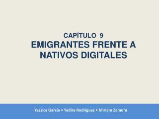 CAPÍTULO  9 EMIGRANTES FRENTE A NATIVOS  DIGITALES