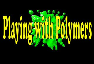 Playing with Polymers