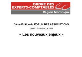 3éme Edition du FORUM DES ASSOCIATIONS Jeudi 17 novembre 2011 « Les nouveaux enjeux »