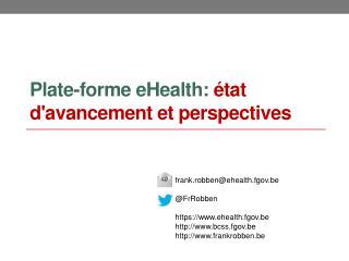 Plate-forme  eHealth :  état d'avancement et perspectives