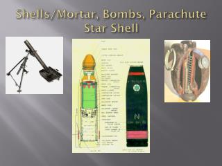 Shells/Mortar, B ombs ,  Parachute Star Shell