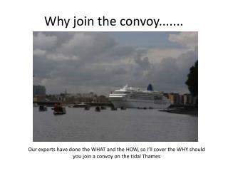 Why join the convoy.......