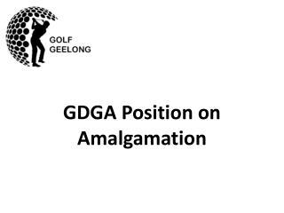 GDGA Position on Amalgamation