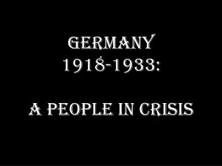 GermanY 1918-1933: A People in crisis