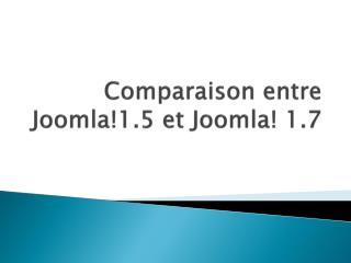 Comparaison entre Joomla !1.5 et  Joomla ! 1.7