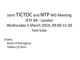 Joint  TICTOC and  NTP WG Meeting IETF 89 - London  Wednesday 5  March  2014, 09:00-11:30