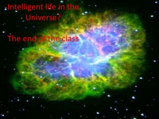 Intelligent life in the Universe? The end of the class