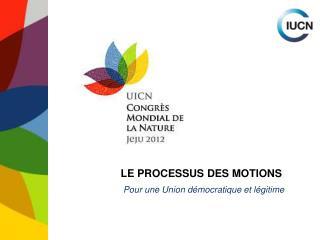LE PROCESSUS DES MOTIONS