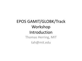 EPOS  GAMIT/GLOBK/Track Workshop Introduction