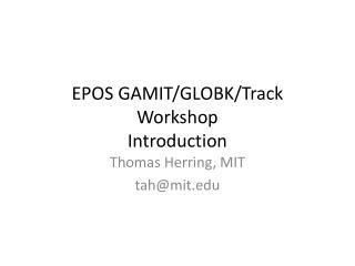 EPOS  GAMIT/GLOBK/Track Workshop Introduction