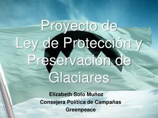 Proyecto de  Ley de Protecci�n y Preservaci�n de Glaciares