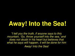 Away! Into the Sea!