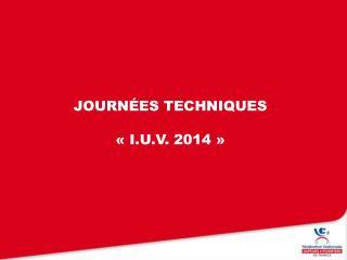 journées techniques  « i.u.v . 2014»